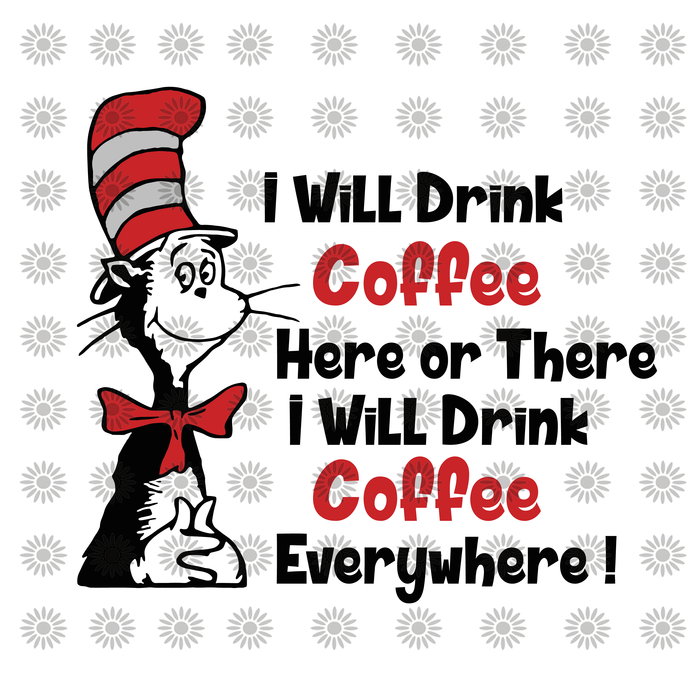 I Will Drink Coffee Here Or There I Will Drink Coffee Everywhere,Dr.Seuss