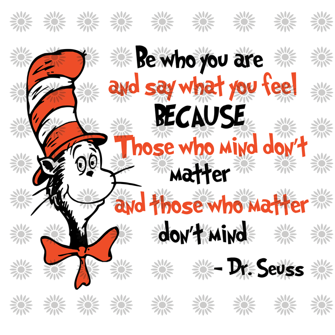 Be who you are and say what you feel because those mind don't svg,Dr.Seuss