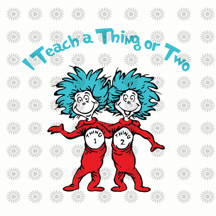 I teach a thing or two svg,Dr.Seuss svg,Cat in hat,Lorax,Thing one thing