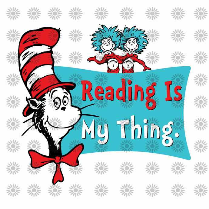 Reading is my thing svg,Dr.Seuss svg,Cat in hat,Thing one thing two,dr.seuss