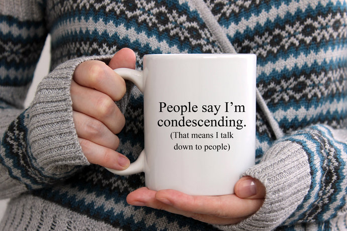 Funny Coffee Mug people say I'm condescending that means I talk down to people