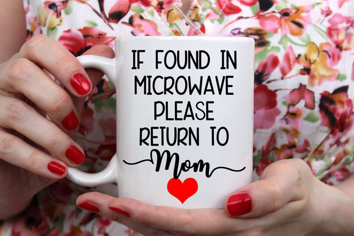 Mother's Day Funny coffee cup if found in microwave please return to mom  coffee