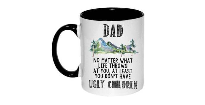 Father's day mug no matter what life throws at you at least you don't have ugly