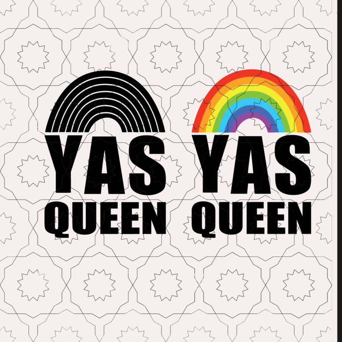 yas queen svg, lgbt svg, gay svg, father's day svg,  quote svg, funny svg,