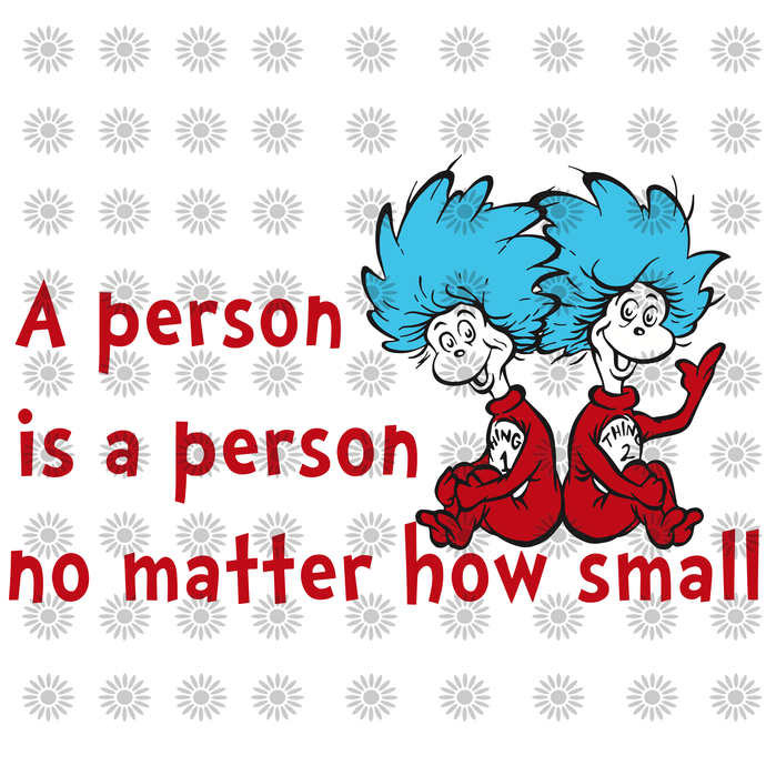 A person is person no matter how small svg,Dr.Seuss svg,Cat in hat,Thing one