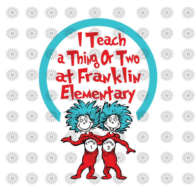 I teach a thing or two at flankin elementary svg,Dr.Seuss svg,Cat in hat,Thing