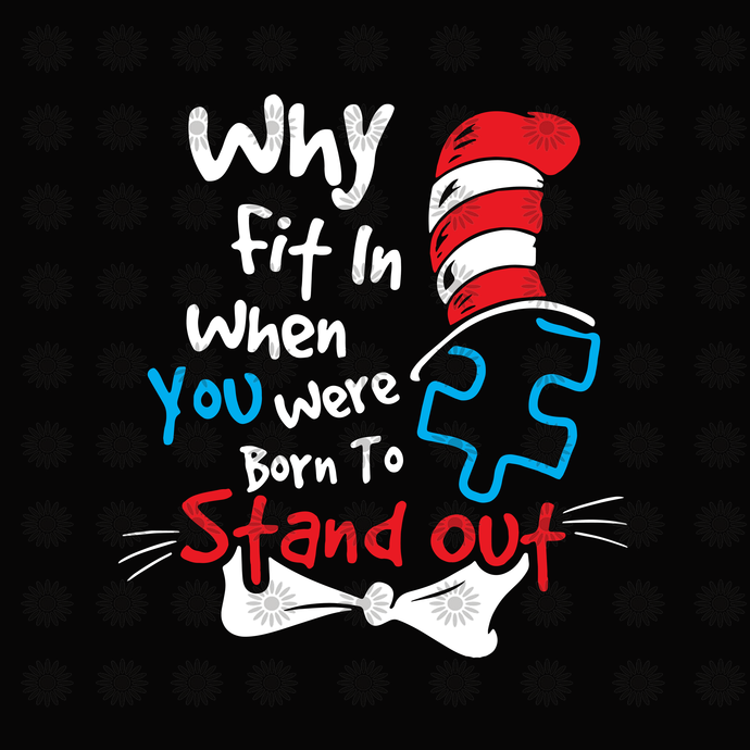Why fit in when you were born to stand out svg,Dr.Seuss svg,Cat in hat,Thing one