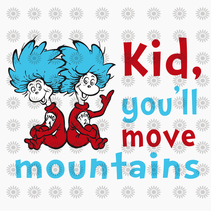 Kid you'll move mountains svg,Dr.Seuss svg,Cat in hat,Thing one thing