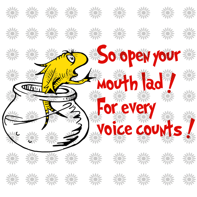 So open your mouth lad for every voice counts svg,Dr.Seuss svg,Cat in hat,Thing