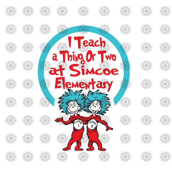 I teach a thing or two at simcoe elementary svg,Dr.Seuss svg,Cat in hat,Thing