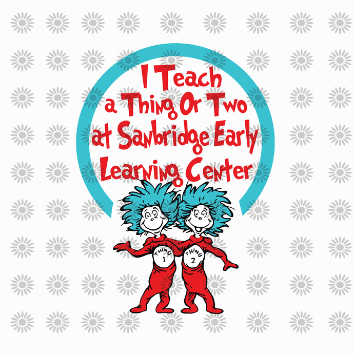 I teach a thing or two at sanbridge early svg,Dr.Seuss svg,Cat in hat,Thing one