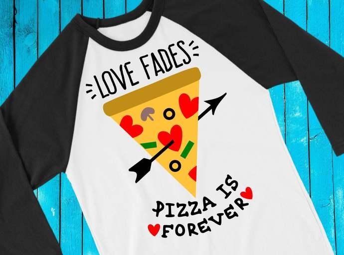 Love Pizza svg, Love Fades, Pizza is Forever, Pizza clip art, Valentine's Day,