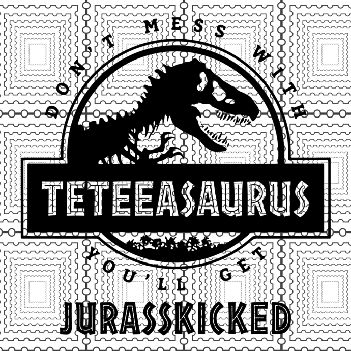 Teteeasaurus Svg, Don't Mess With Teteeasaurus You'll Get Jurasskicked SVG, PNG,