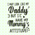 I may look like my daddy but I have my mommy's attitude svg, mommy gift svg,
