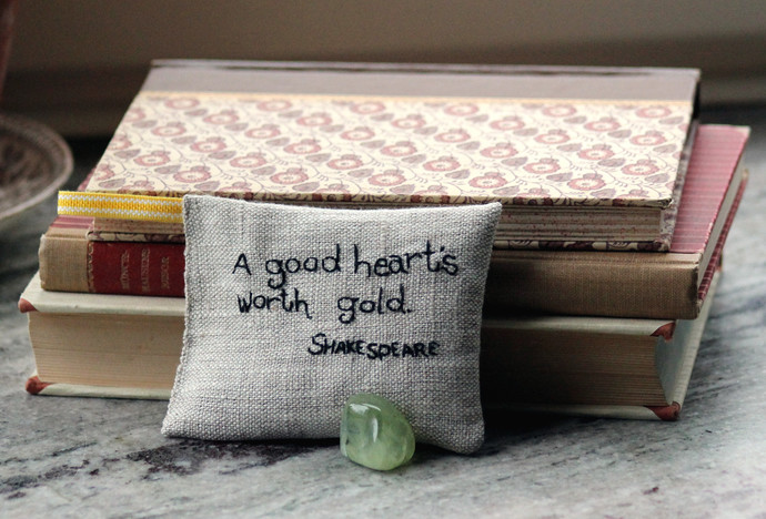 A good heart's worth gold - Lavender sachet with embroidered text Shakespeare
