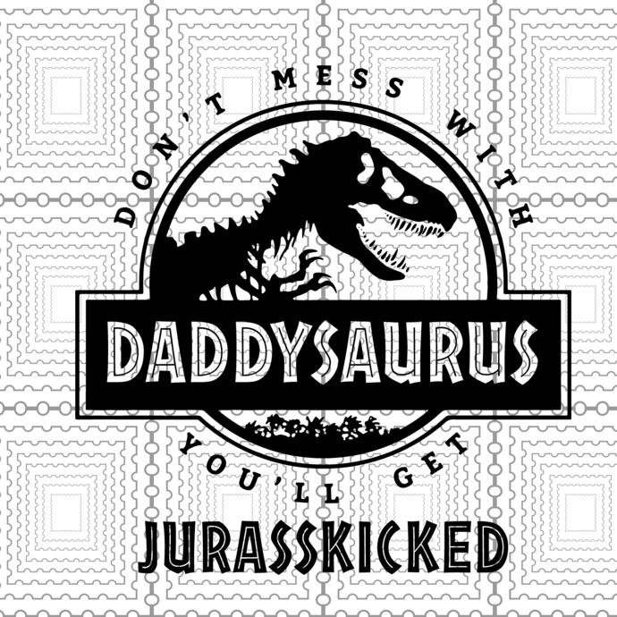 Daddysaurus Svg, Don't Mess With Daddysaurus You'll Get Jurasskicked SVG, shirt,