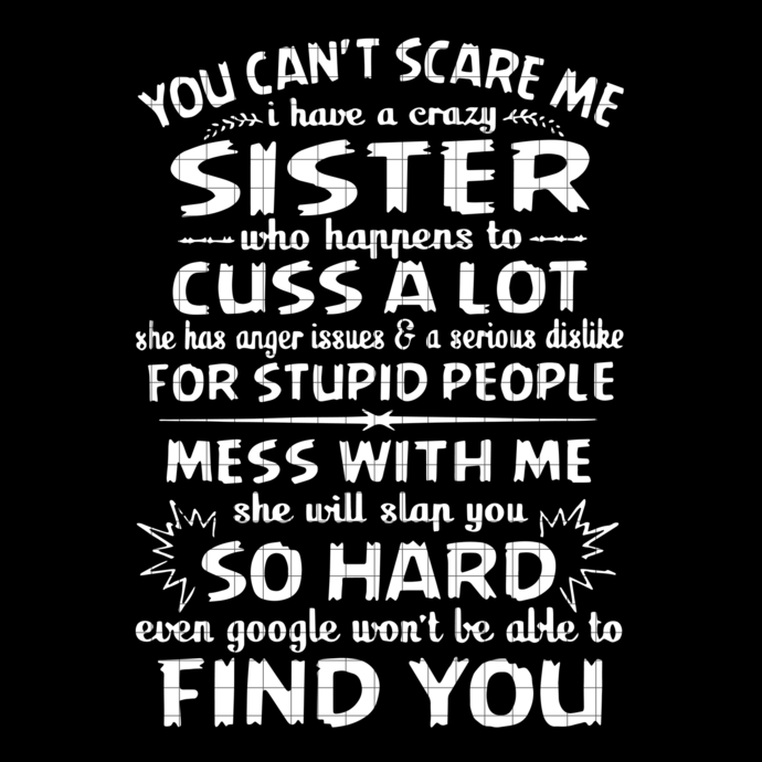 you can scare me, I have a crazy  sister, sister gift, gift for sister, sister