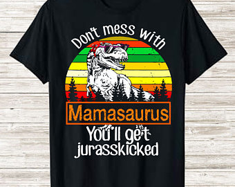 Don't Mess With Mamasaurus You'll Jurasskicked, Mamasaurus svg, Don't Mess With