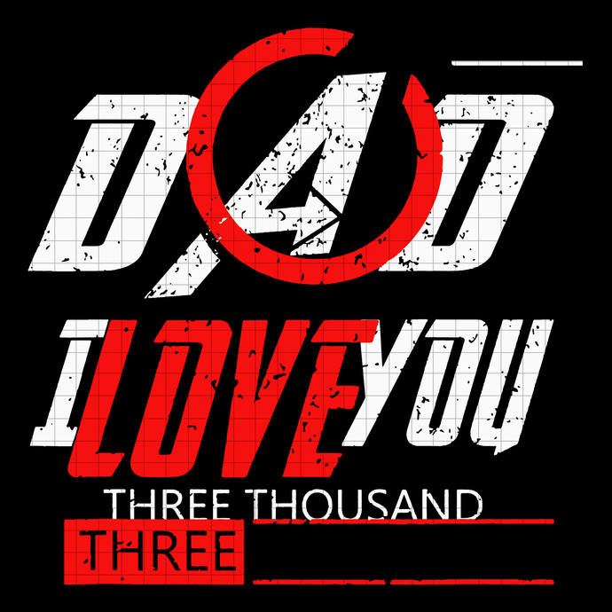 Dad I Love You  Three Thousand End 3000 svg, png, dxf, eps
