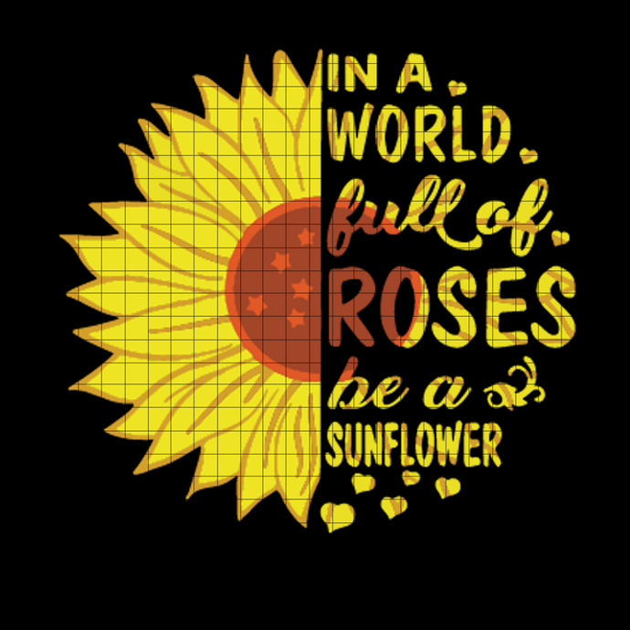 In a world full of roses be a sunflower svg, png, dxf vector file for cricut
