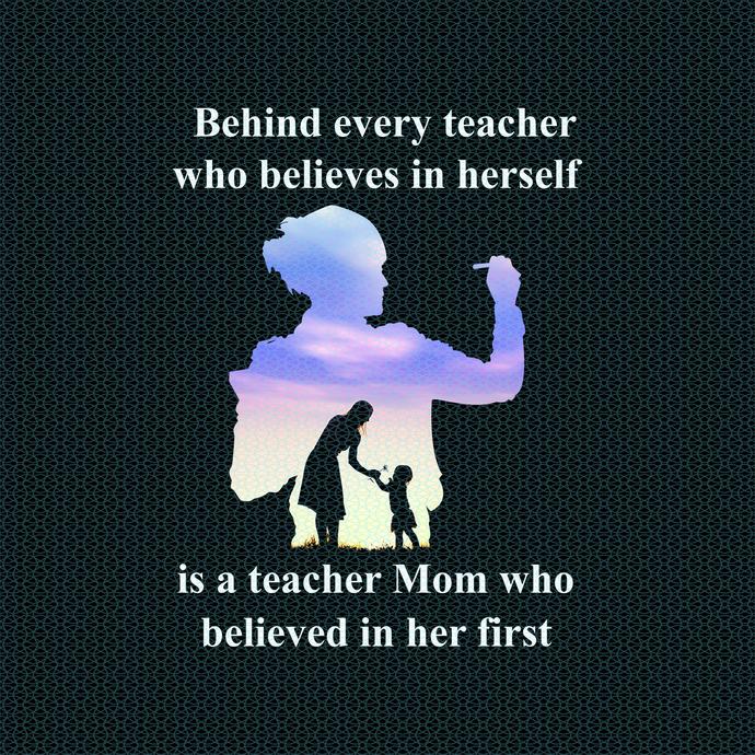 Behind every teacher who believes in herself, Love teacherlife,Teacher funny