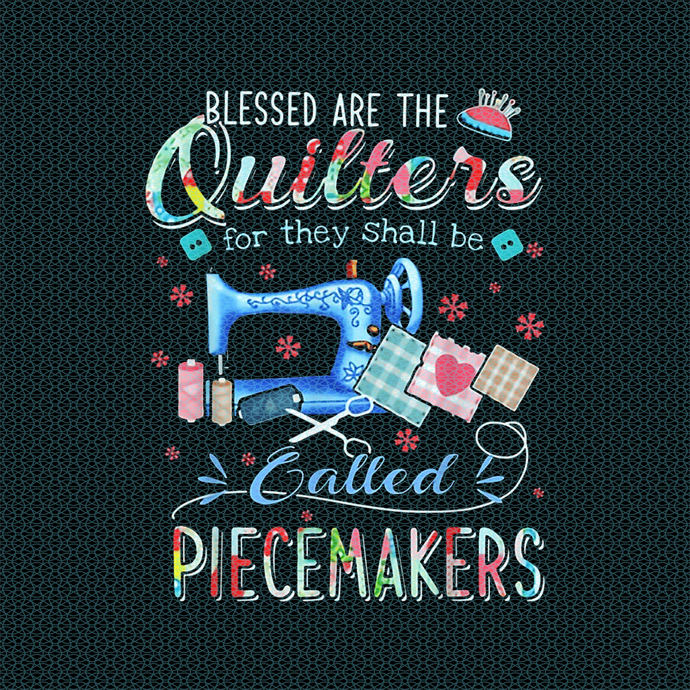 Blessed are the quilters for they shall be called piecemaker, Quilting funny