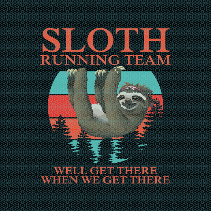 Sloth running team we'll get there when we get there, Sloth funny birthday gift,