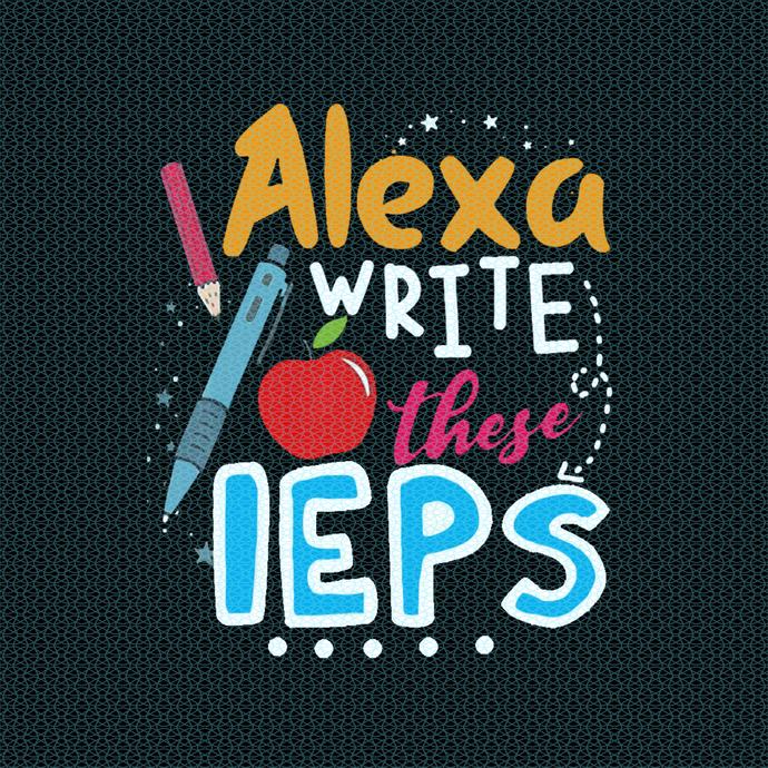 Alexa write these IEPs, Love teacherlife, Teacher funny birthday gift, Teacher