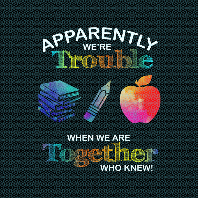 Apparently we're Trouble when we are together who knew, Love teacherlife,