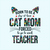 Born to be e stay at home cat mom forced to go to work teacher, Teacher funny