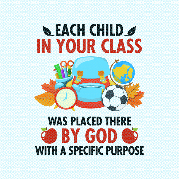 Each child in your class was placed there by god with a specific purpose,