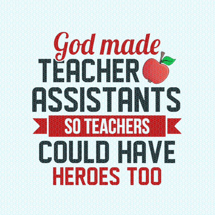 God made teacher assistants so teachers could have heroes too, Teacher funny