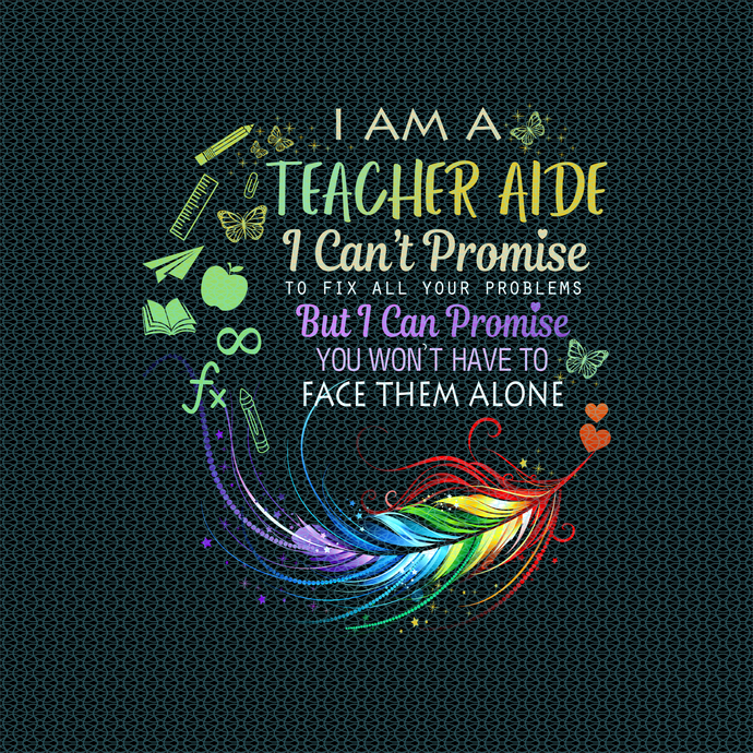 I am a Teacher aide I cant promise to fix all you problems, love teacherlife,