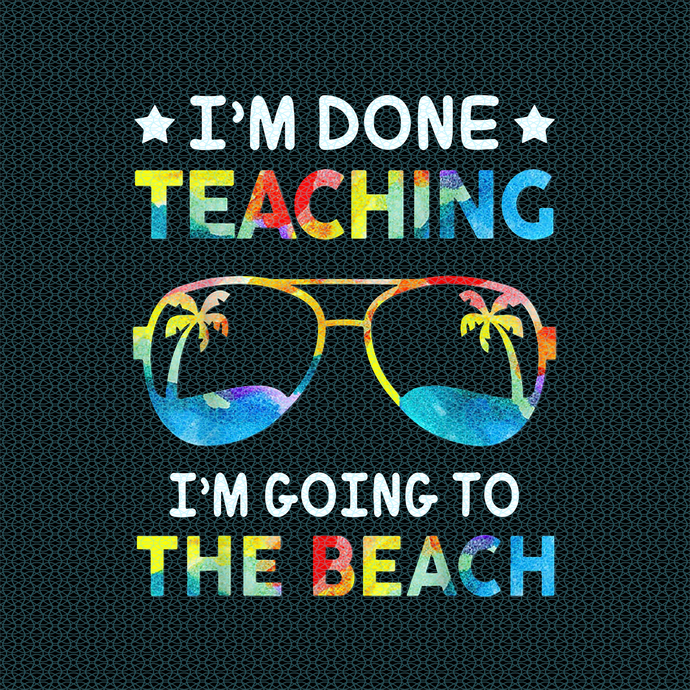 I'm done teaching I'm going to the beach, love teacherlife, Teacher funny