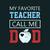 My favorite teacher call me Dad, love teacherlife, Teacher funny birthday gift,