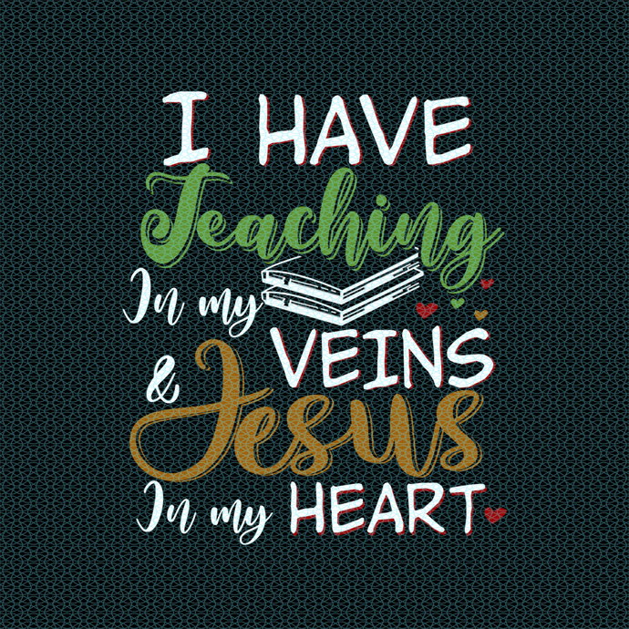 I have teaching in my veins and Jesus in my heart, love teacherlife, Teacher