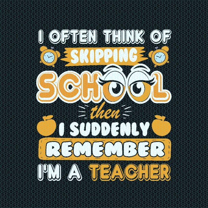 I often think of skipping school then I suddenly remember , love teacherlife,
