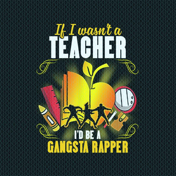 If I wasn't a Teahcer I'd be a Gangsta rapper, love teacherlife, Teacher funny