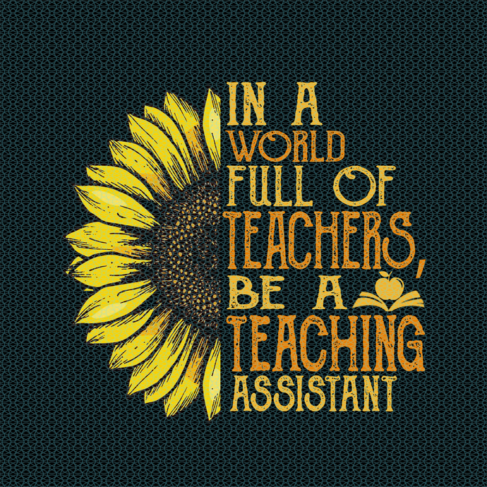 In a world full of teachers, be a teaching assistant, Teacher funny birthday
