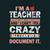I'm a teacher and I can't fix crazy all I can do is document it, Teacher funny