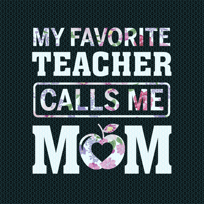 My favorite teacher calls me MOM, Teacher funny birthday gift, Teacher