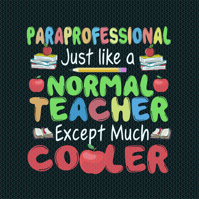 Paraprofessional just like a normal teacher except much cooler, Teacher funny