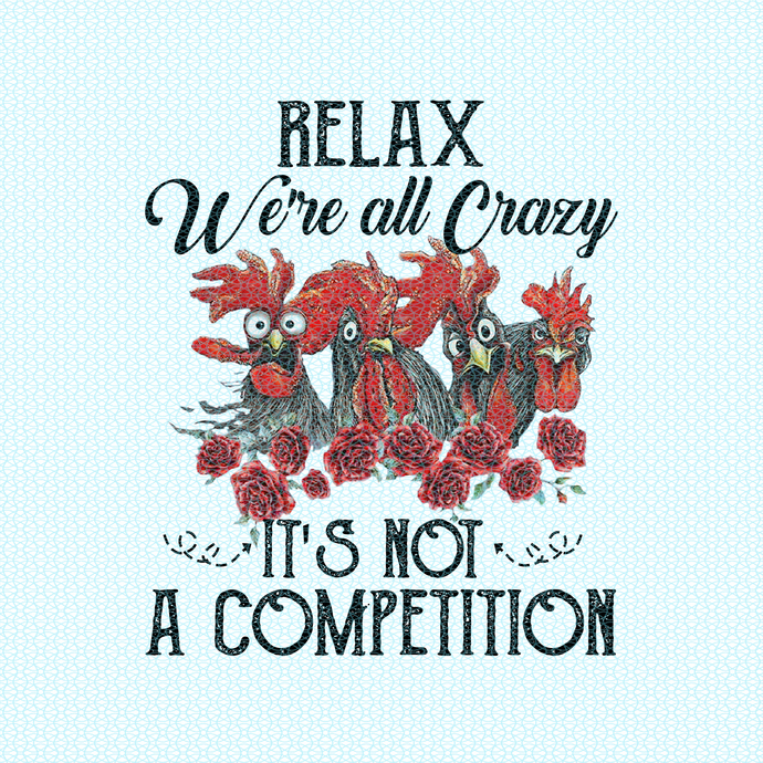 Relax We're all crazy It's not a competition, chicken funny birthday gift, gift