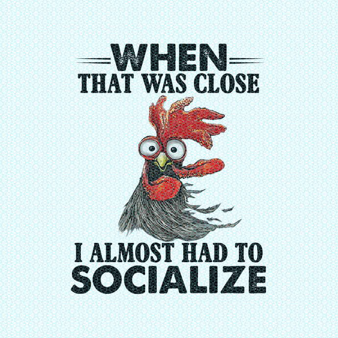 When that was close I almost had to socialize, chicken funny birthday gift, gift