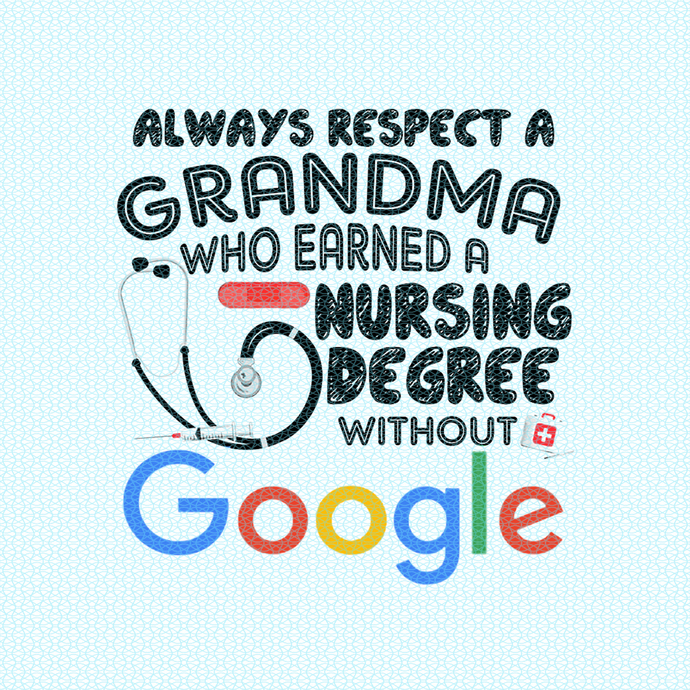 Always respect a grandma who earned a nursing degree without Google,  Nurse