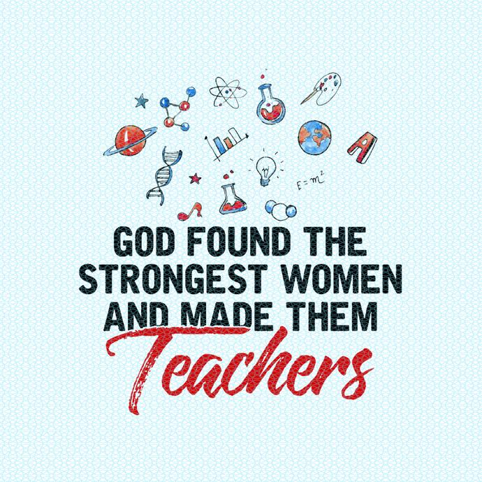 God found the strongest women and made them Teachers, Teacher funny birthday