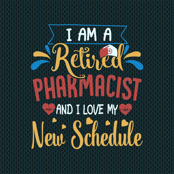I am a retired pharmacist and I love my new schedule,  Nurse funny birthday