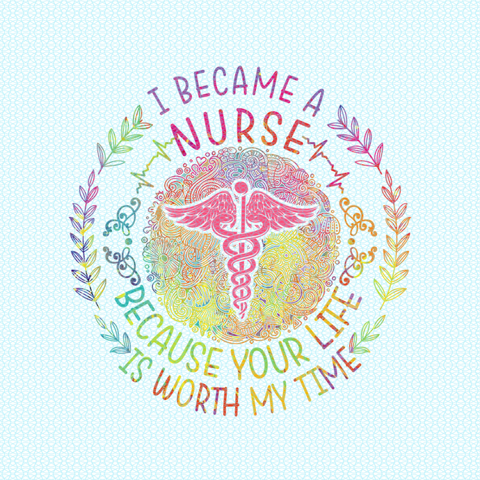 I became a nurse because your life is worth my time,  Nurse funny birthday gift,
