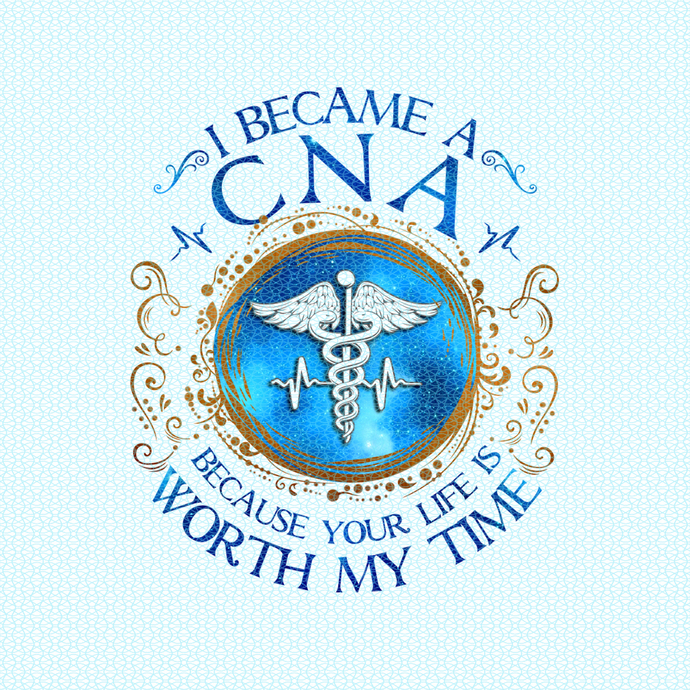 I became a CNA because your life is worth my time,  Nurse funny birthday gift,