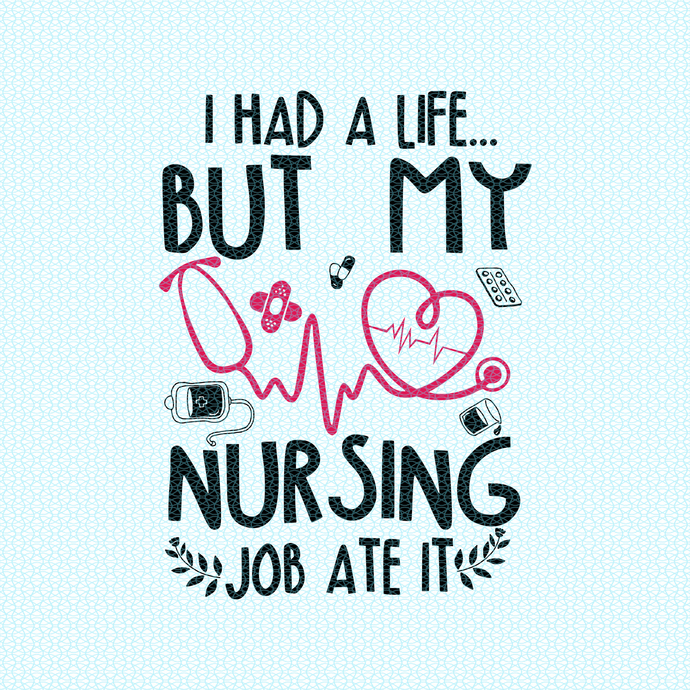 I had a life But my nursing job ate it,  Nurse funny birthday gift, love